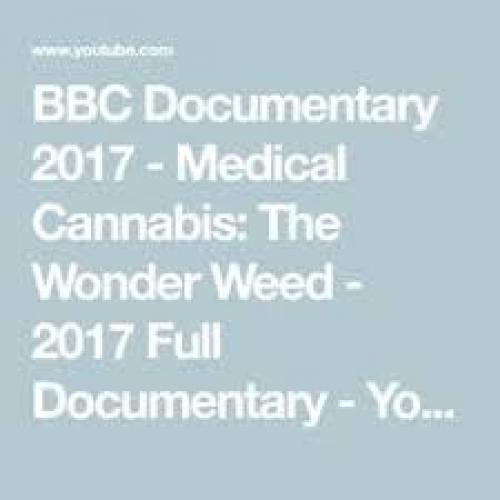 BBC Documentary 2017 – Medical Cannabis: The Wonder Weed – 2017 Full Documentary – Medicinal Cannabis News